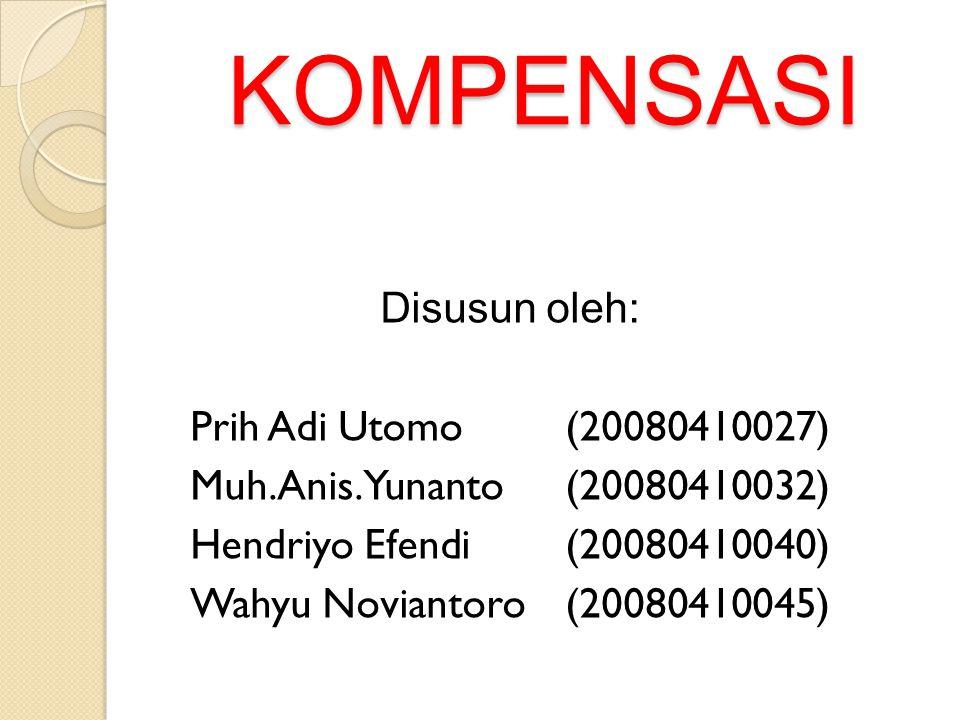 KOMPENSASI Disusun oleh: Prih Adi Utomo (20080410027) Muh.Anis.Yunanto (20080410032) Hendriyo Efendi(20080410040) Wahyu Noviantoro(20080410045)