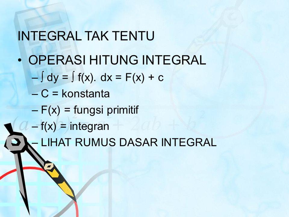 INTEGRAL TAK TENTU OPERASI HITUNG INTEGRAL –∫ dy = ∫ f(x). dx = F(x) + c –C = konstanta –F(x) = fungsi primitif –f(x) = integran –LIHAT RUMUS DASAR IN