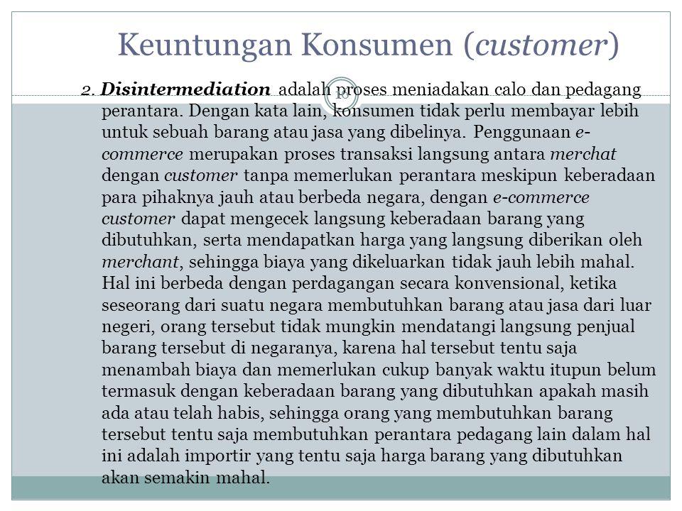 2.Disintermediation adalah proses meniadakan calo dan pedagang perantara.