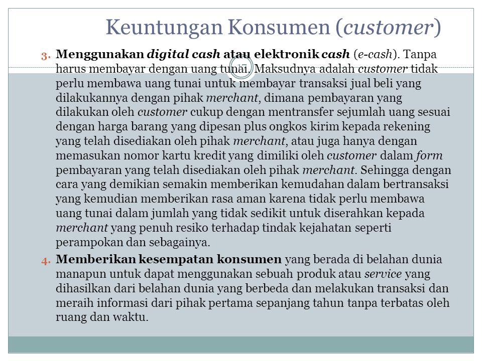 3.Menggunakan digital cash atau elektronik cash (e-cash).
