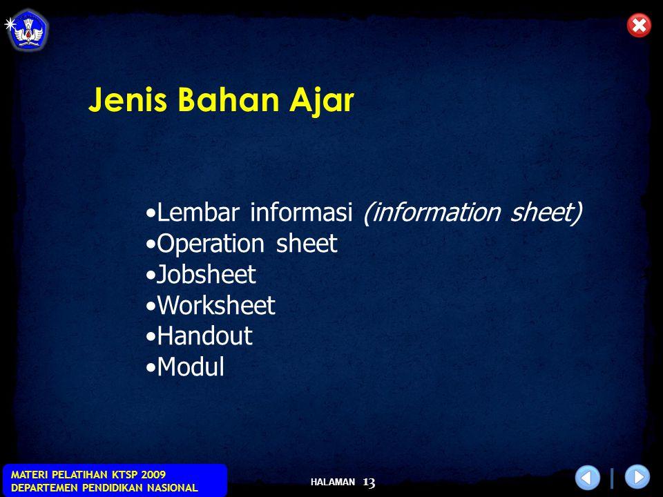HALAMAN MATERI PELATIHAN KTSP 2009 DEPARTEMEN PENDIDIKAN NASIONAL 13 Lembar informasi (information sheet) Operation sheet Jobsheet Worksheet Handout M