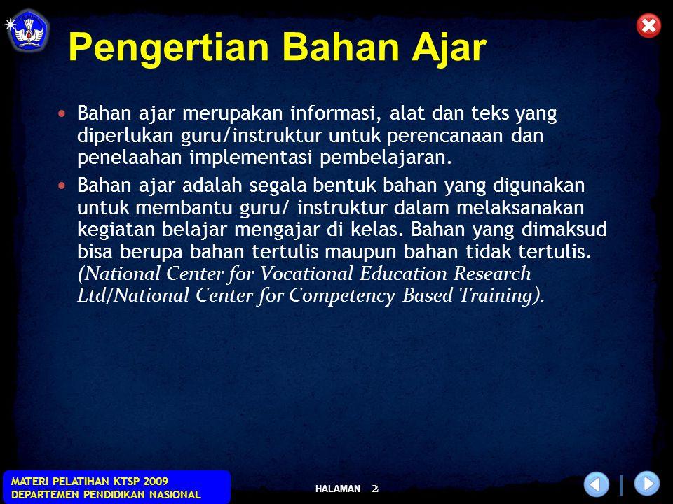 HALAMAN MATERI PELATIHAN KTSP 2009 DEPARTEMEN PENDIDIKAN NASIONAL 2 Bahan ajar merupakan informasi, alat dan teks yang diperlukan guru/instruktur untu