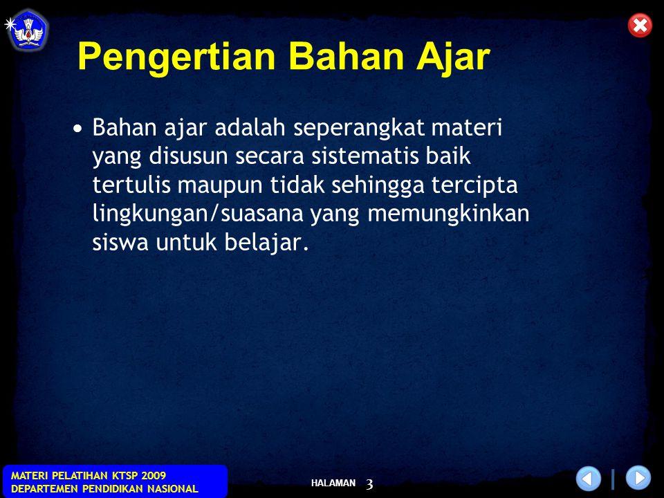HALAMAN MATERI PELATIHAN KTSP 2009 DEPARTEMEN PENDIDIKAN NASIONAL 3 Bahan ajar adalah seperangkat materi yang disusun secara sistematis baik tertulis