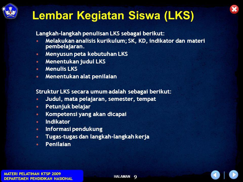HALAMAN MATERI PELATIHAN KTSP 2009 DEPARTEMEN PENDIDIKAN NASIONAL 9 Lembar Kegiatan Siswa (LKS) Langkah-langkah penulisan LKS sebagai berikut: Melakuk