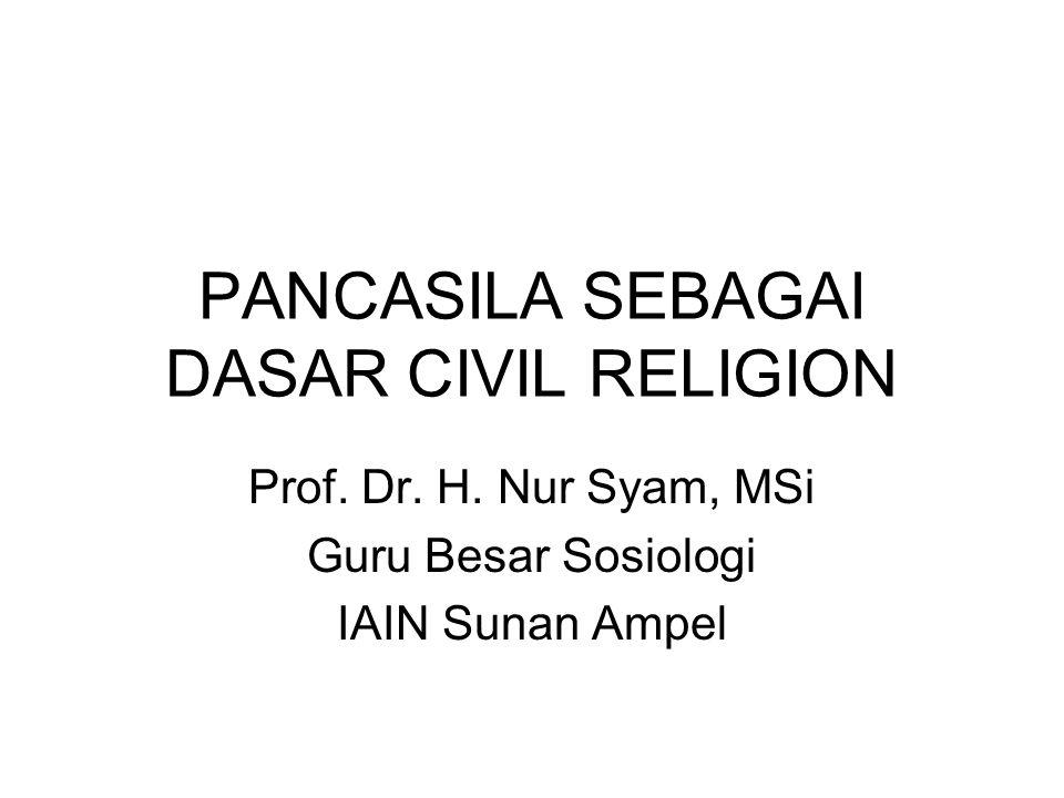 PANCASILA SEBAGAI DASAR CIVIL RELIGION Prof.Dr. H.