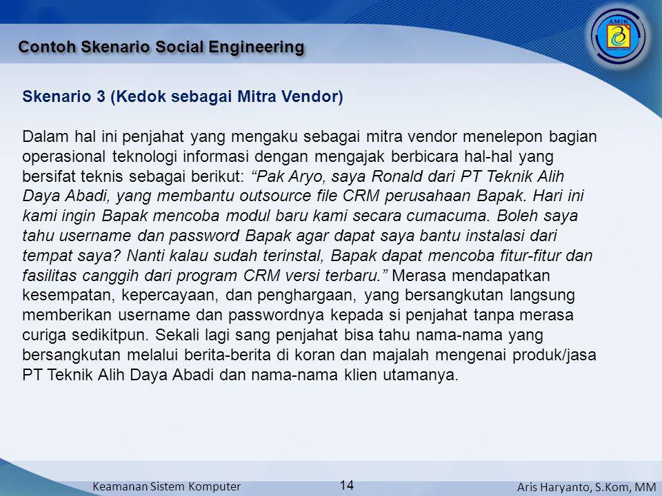 Aris Haryanto, S.Kom, MM Keamanan Sistem Komputer 14 Contoh Skenario Social Engineering Skenario 3 (Kedok sebagai Mitra Vendor) Dalam hal ini penjahat