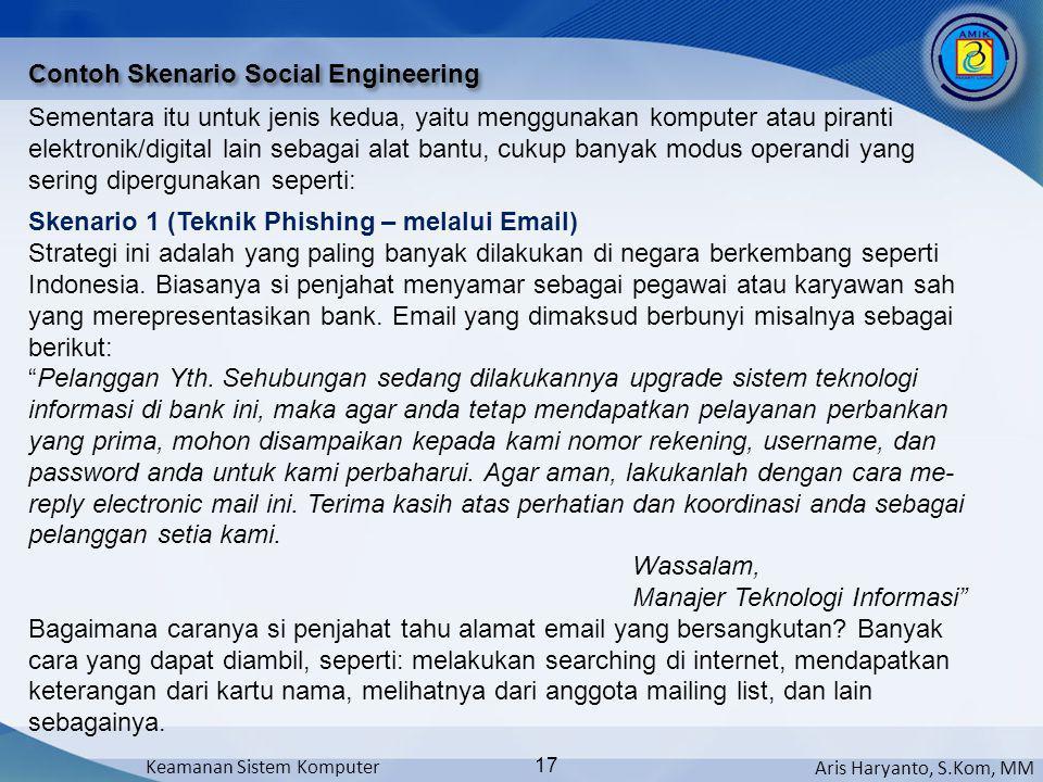 Aris Haryanto, S.Kom, MM Keamanan Sistem Komputer 17 Contoh Skenario Social Engineering Sementara itu untuk jenis kedua, yaitu menggunakan komputer at
