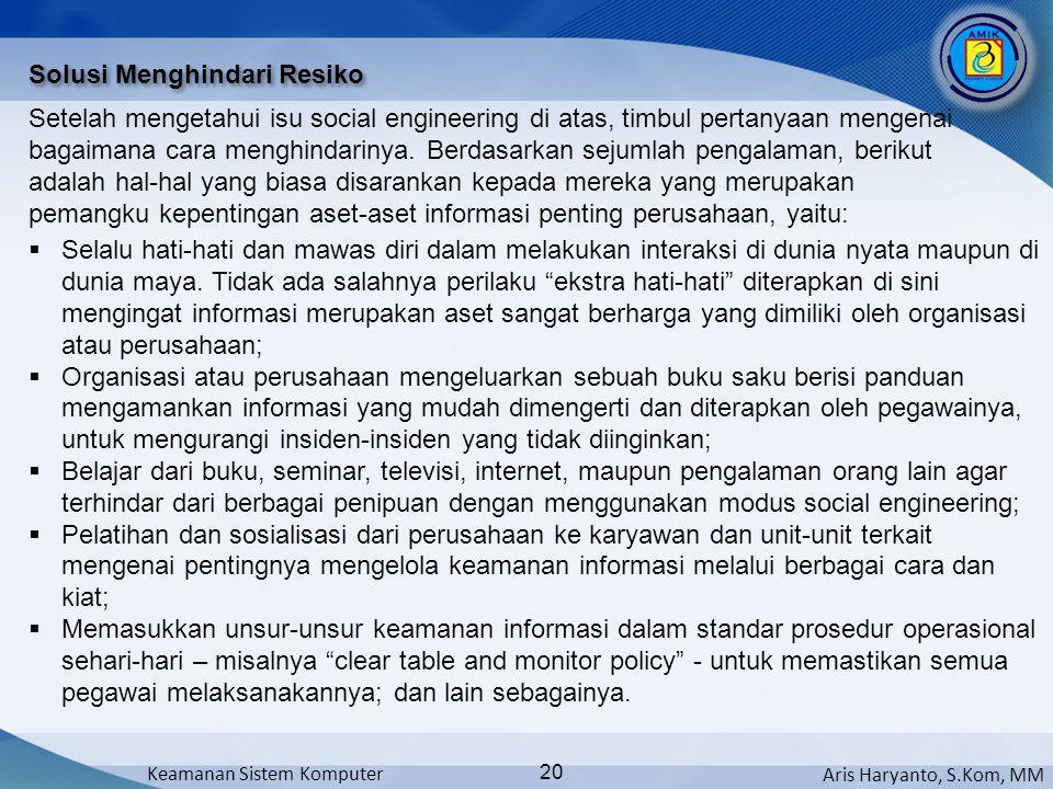 Aris Haryanto, S.Kom, MM Keamanan Sistem Komputer 20 Solusi Menghindari Resiko Setelah mengetahui isu social engineering di atas, timbul pertanyaan me
