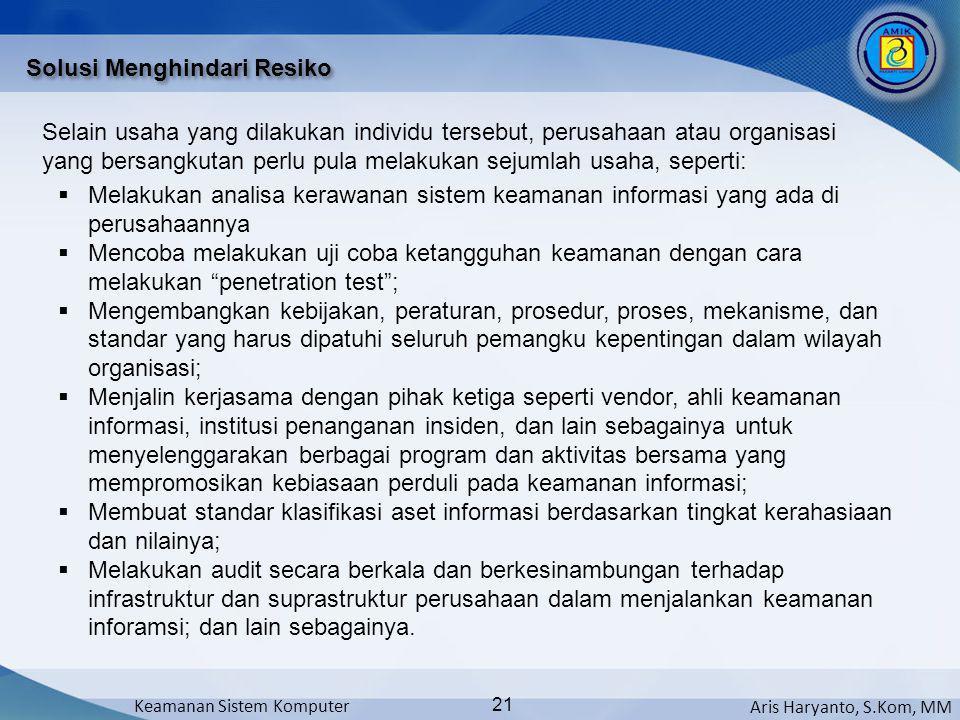 Aris Haryanto, S.Kom, MM Keamanan Sistem Komputer 21 Solusi Menghindari Resiko Selain usaha yang dilakukan individu tersebut, perusahaan atau organisa