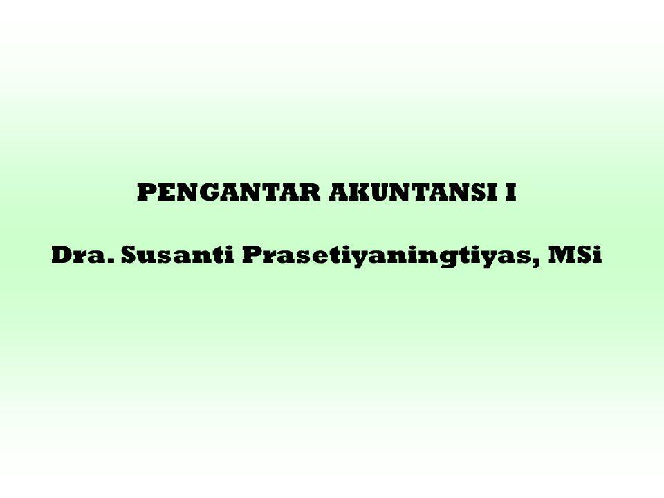 PENGANTAR AKUNTANSI I Dra. Susanti Prasetiyaningtiyas, MSi