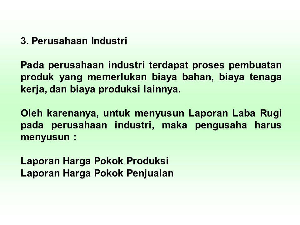 3. Perusahaan Industri Pada perusahaan industri terdapat proses pembuatan produk yang memerlukan biaya bahan, biaya tenaga kerja, dan biaya produksi l