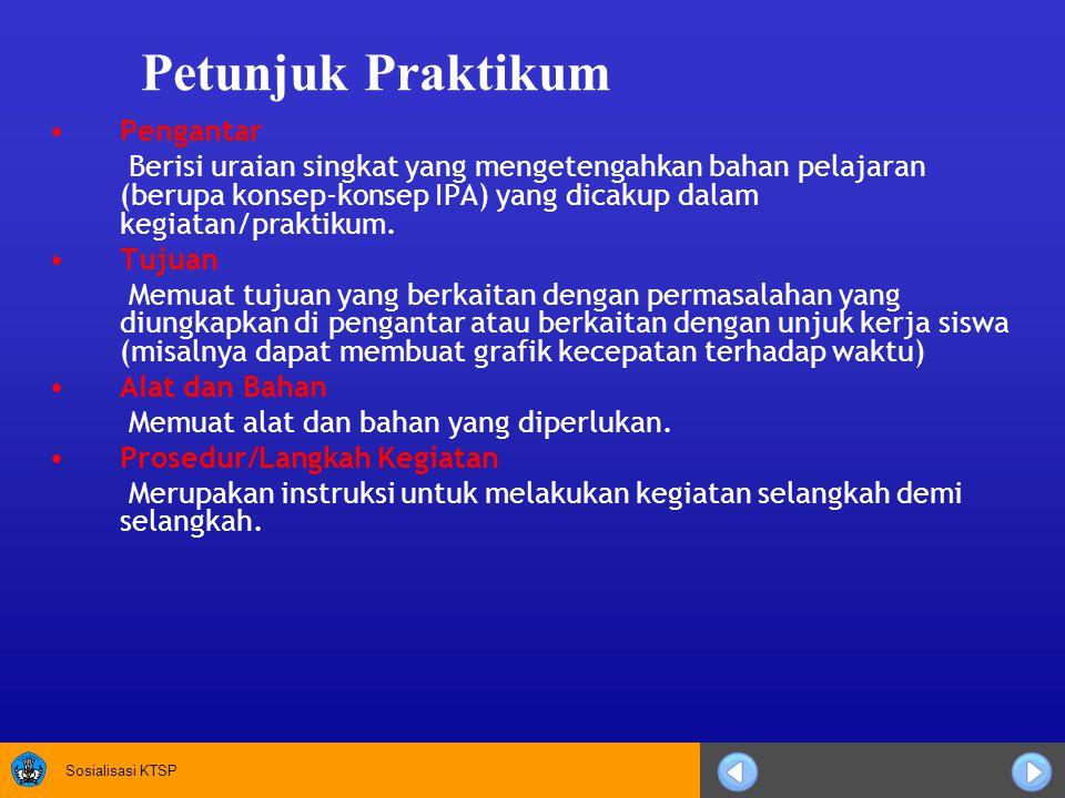 Sosialisasi KTSP Petunjuk Praktikum Pengantar Berisi uraian singkat yang mengetengahkan bahan pelajaran (berupa konsep-konsep IPA) yang dicakup dalam