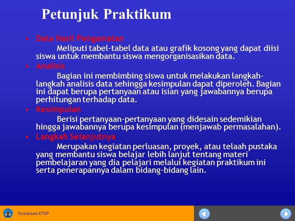 Sosialisasi KTSP Petunjuk Praktikum Data Hasil Pengamatan Meliputi tabel-tabel data atau grafik kosong yang dapat diisi siswa untuk membantu siswa men