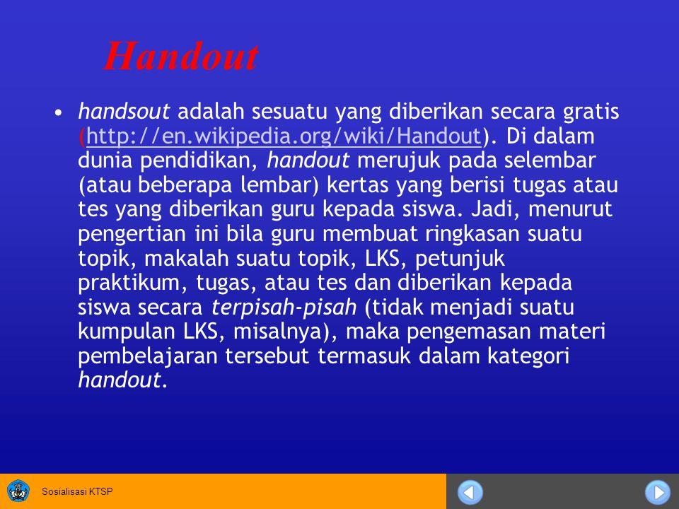 Sosialisasi KTSP Handout handsout adalah sesuatu yang diberikan secara gratis (http://en.wikipedia.org/wiki/Handout). Di dalam dunia pendidikan, hando
