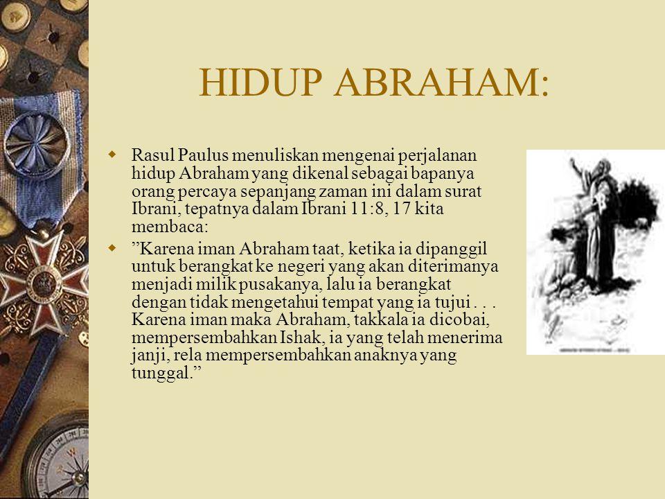 ABRAHAM: ORANGTUA YANG SUKSES MEWARISKAN IMANNYA Alkitab Perjanjian Lama mengisahkan seorang bapa yang sangat saya kagumi dalam hidup ini, seorang bap