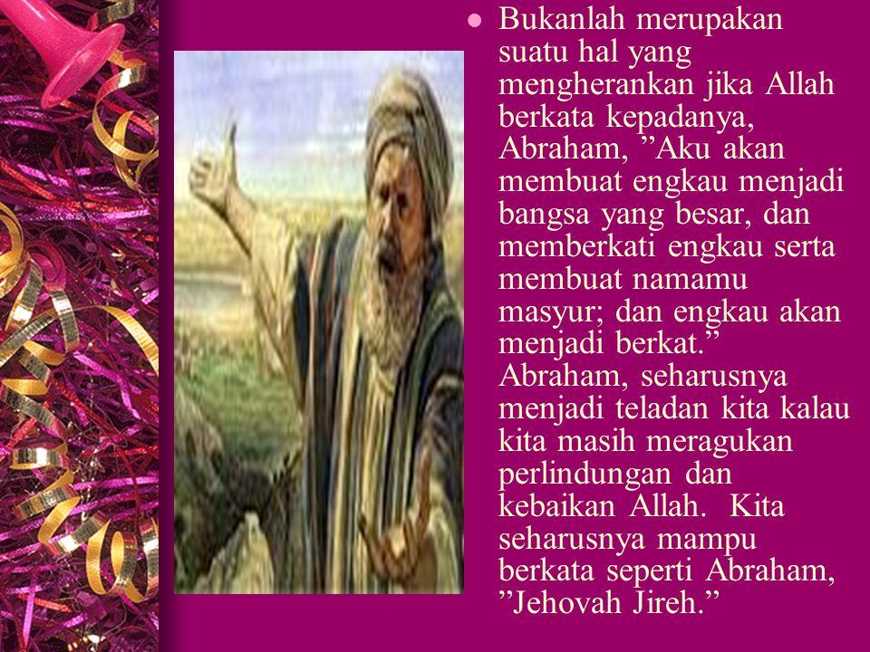 Dalam hidupnya, sejak sebelum meninggalkan kampung halamannya Ur Kasdim dan pergi menuju kepada suatu tempat yang tidak diketahuinya dengan pasti, Abr