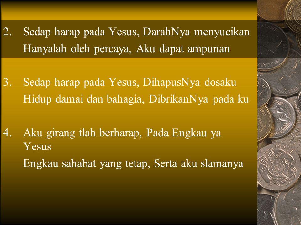 LS. No. 129 SEDAP HARAP PADA YESUS 1.Sedap harap pada Yesus, Dan percaya firman-Nya JanjiNya tiada berobah, Demikianlah sabdaNya Ulangan: Yesus, Yesus
