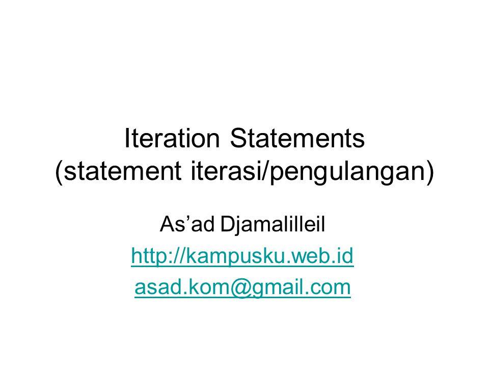 Iteration Statements (statement iterasi/pengulangan) As'ad Djamalilleil http://kampusku.web.id asad.kom@gmail.com