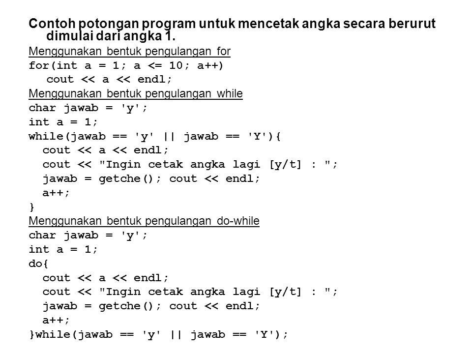 Contoh potongan program untuk mencetak angka secara berurut dimulai dari angka 1.