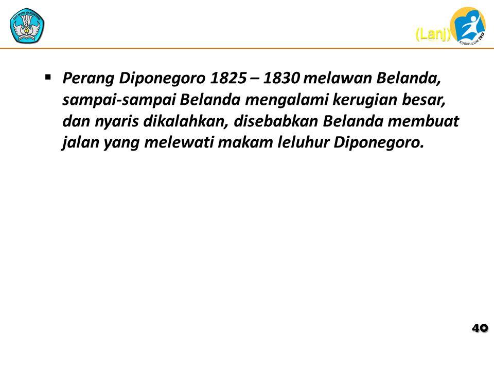  Perang Diponegoro 1825 – 1830 melawan Belanda, sampai-sampai Belanda mengalami kerugian besar, dan nyaris dikalahkan, disebabkan Belanda membuat jalan yang melewati makam leluhur Diponegoro.
