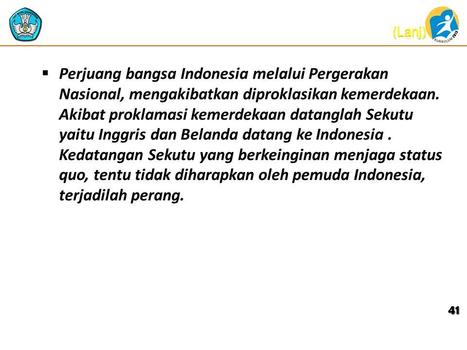  Perjuang bangsa Indonesia melalui Pergerakan Nasional, mengakibatkan diproklasikan kemerdekaan.