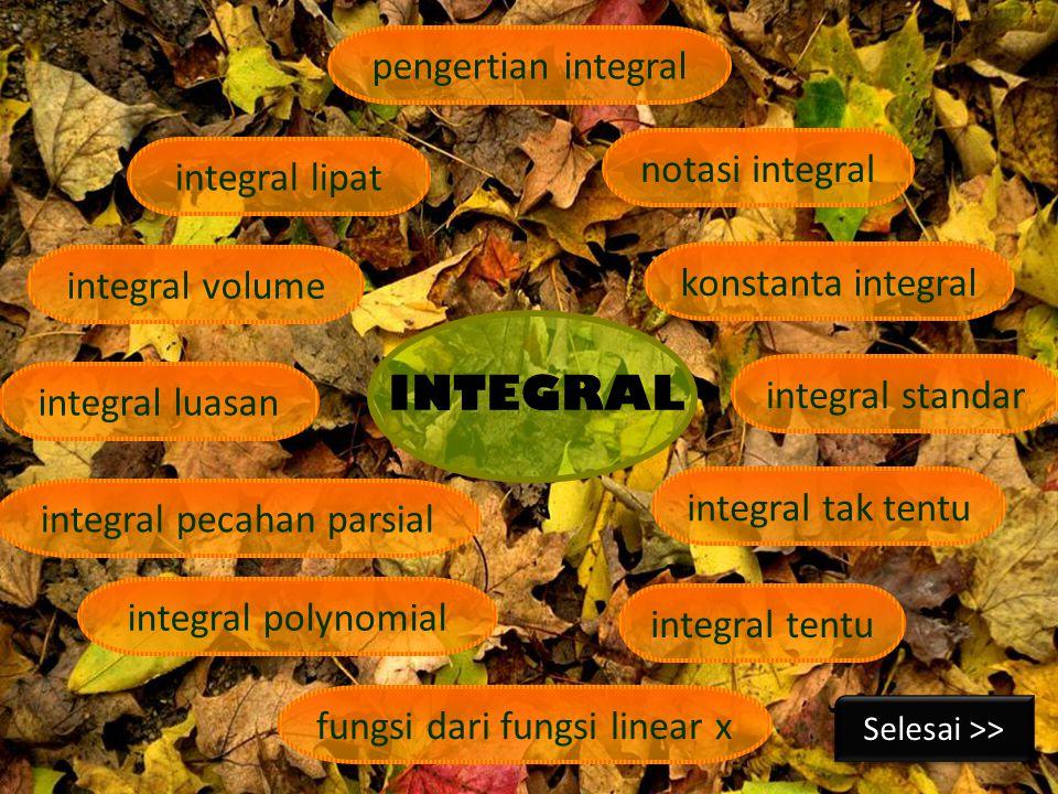 pengertian integral integral tentu integral tak tentu integral standar konstanta integral notasi integral integral pecahan parsial integral luasan integral volume integral lipat INTEGRAL Selesai >> fungsi dari fungsi linear x integral polynomial