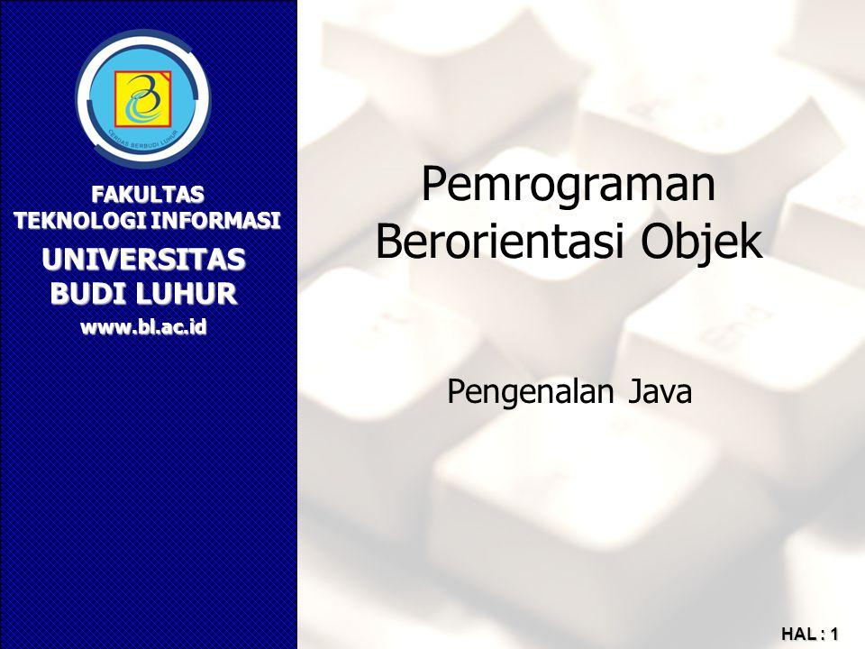 UNIVERSITAS BUDI LUHUR FAKULTAS TEKNOLOGI INFORMASI www.bl.ac.id HAL : 1 Pemrograman Berorientasi Objek Pengenalan Java