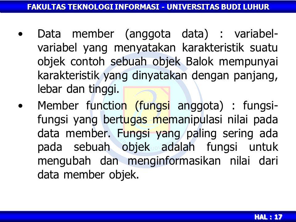 FAKULTAS TEKNOLOGI INFORMASI - UNIVERSITAS BUDI LUHUR HAL : 17 Data member (anggota data) : variabel- variabel yang menyatakan karakteristik suatu obj