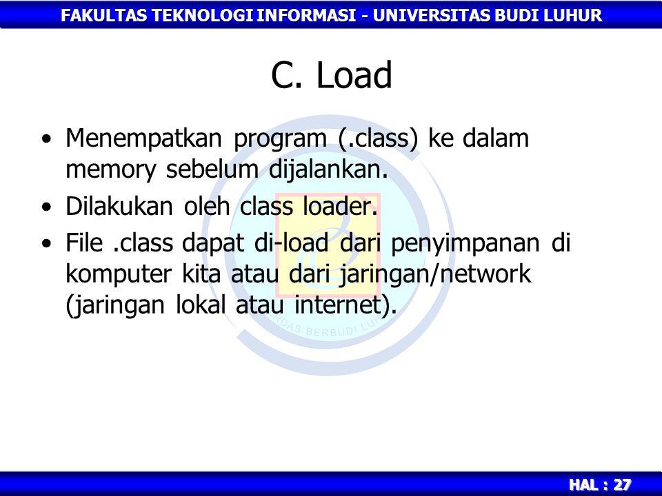 FAKULTAS TEKNOLOGI INFORMASI - UNIVERSITAS BUDI LUHUR HAL : 27 C. Load Menempatkan program (.class) ke dalam memory sebelum dijalankan. Dilakukan oleh