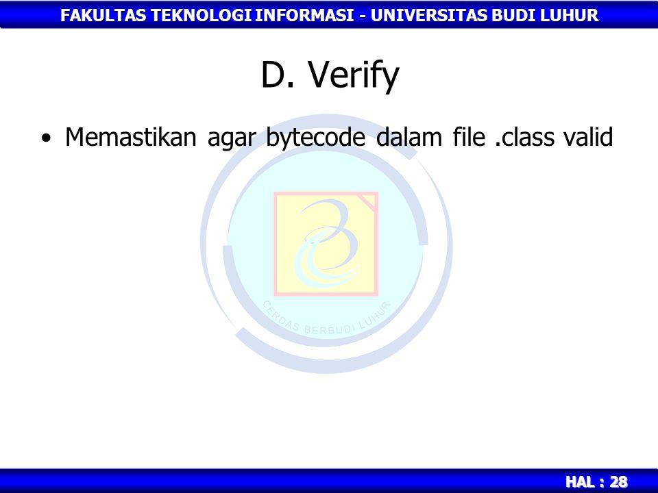 FAKULTAS TEKNOLOGI INFORMASI - UNIVERSITAS BUDI LUHUR HAL : 28 D. Verify Memastikan agar bytecode dalam file.class valid