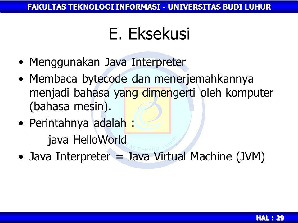 FAKULTAS TEKNOLOGI INFORMASI - UNIVERSITAS BUDI LUHUR HAL : 29 E. Eksekusi Menggunakan Java Interpreter Membaca bytecode dan menerjemahkannya menjadi