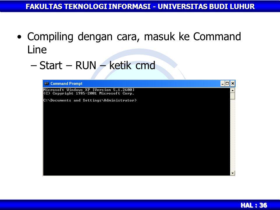 FAKULTAS TEKNOLOGI INFORMASI - UNIVERSITAS BUDI LUHUR HAL : 36 Compiling dengan cara, masuk ke Command Line –Start – RUN – ketik cmd