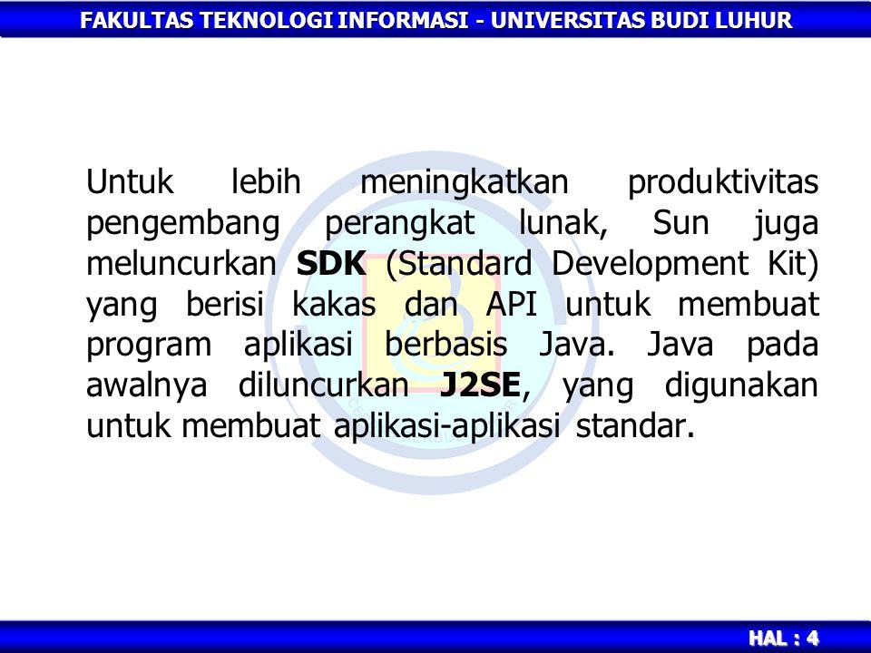 FAKULTAS TEKNOLOGI INFORMASI - UNIVERSITAS BUDI LUHUR HAL : 4 Untuk lebih meningkatkan produktivitas pengembang perangkat lunak, Sun juga meluncurkan
