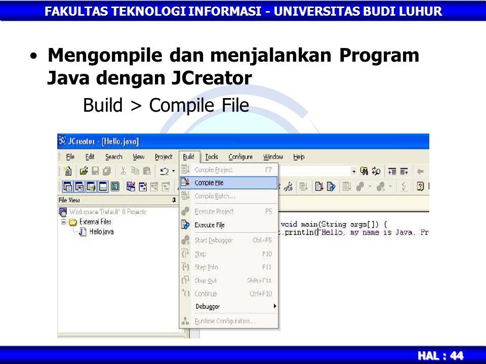 FAKULTAS TEKNOLOGI INFORMASI - UNIVERSITAS BUDI LUHUR HAL : 44 Mengompile dan menjalankan Program Java dengan JCreator Build > Compile File