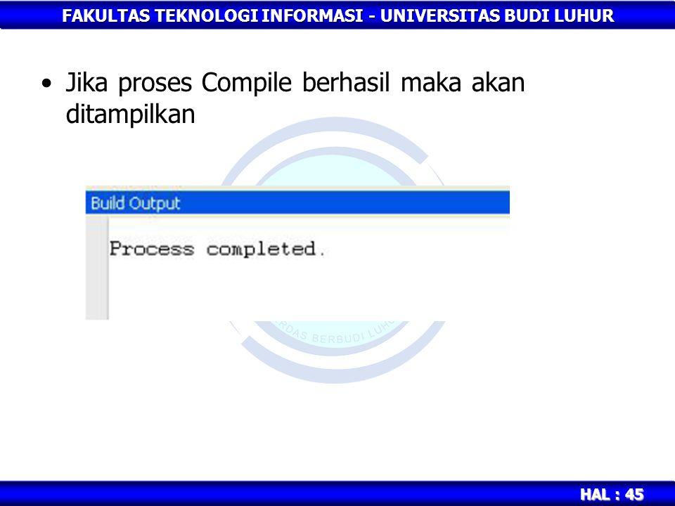 FAKULTAS TEKNOLOGI INFORMASI - UNIVERSITAS BUDI LUHUR HAL : 45 Jika proses Compile berhasil maka akan ditampilkan