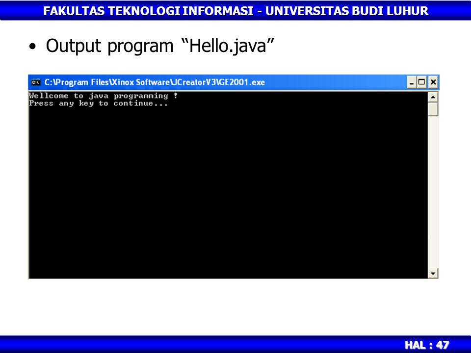"FAKULTAS TEKNOLOGI INFORMASI - UNIVERSITAS BUDI LUHUR HAL : 47 Output program ""Hello.java"""