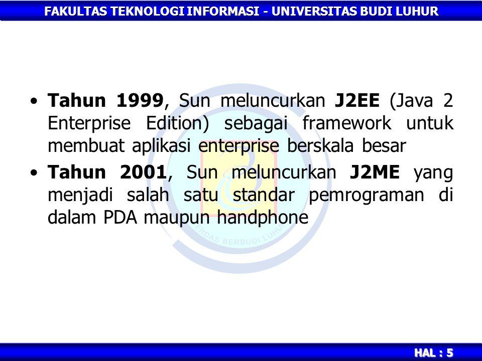 FAKULTAS TEKNOLOGI INFORMASI - UNIVERSITAS BUDI LUHUR HAL : 5 Tahun 1999, Sun meluncurkan J2EE (Java 2 Enterprise Edition) sebagai framework untuk mem