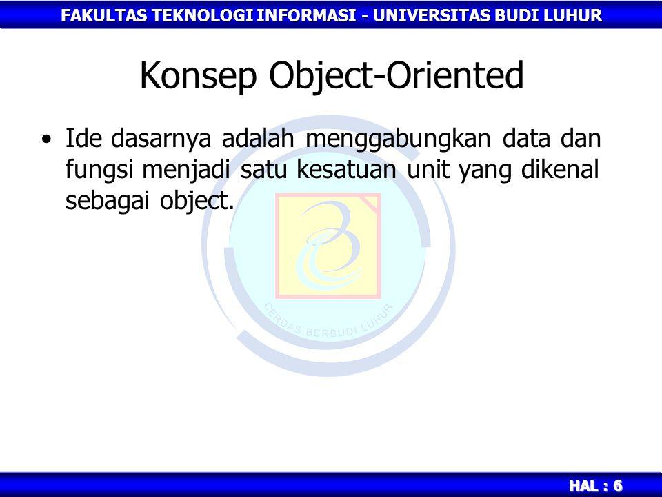 FAKULTAS TEKNOLOGI INFORMASI - UNIVERSITAS BUDI LUHUR HAL : 6 Konsep Object-Oriented Ide dasarnya adalah menggabungkan data dan fungsi menjadi satu ke