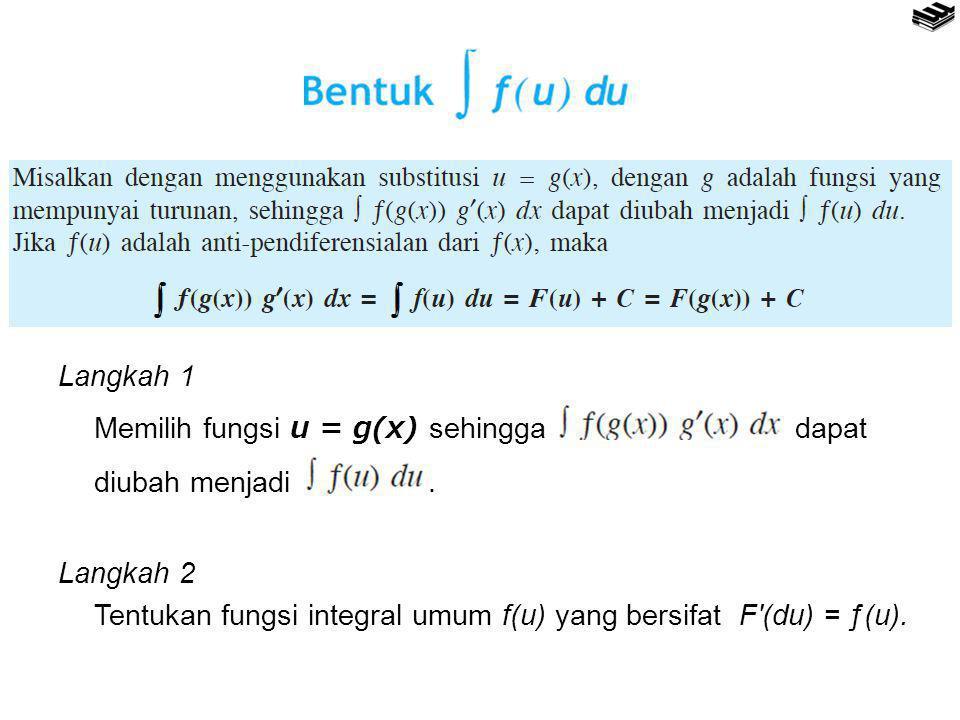 Langkah 1 Memilih fungsi u = g(x) sehingga dapat diubah menjadi. Langkah 2 Tentukan fungsi integral umum f(u) yang bersifat F′(du) = ƒ(u).