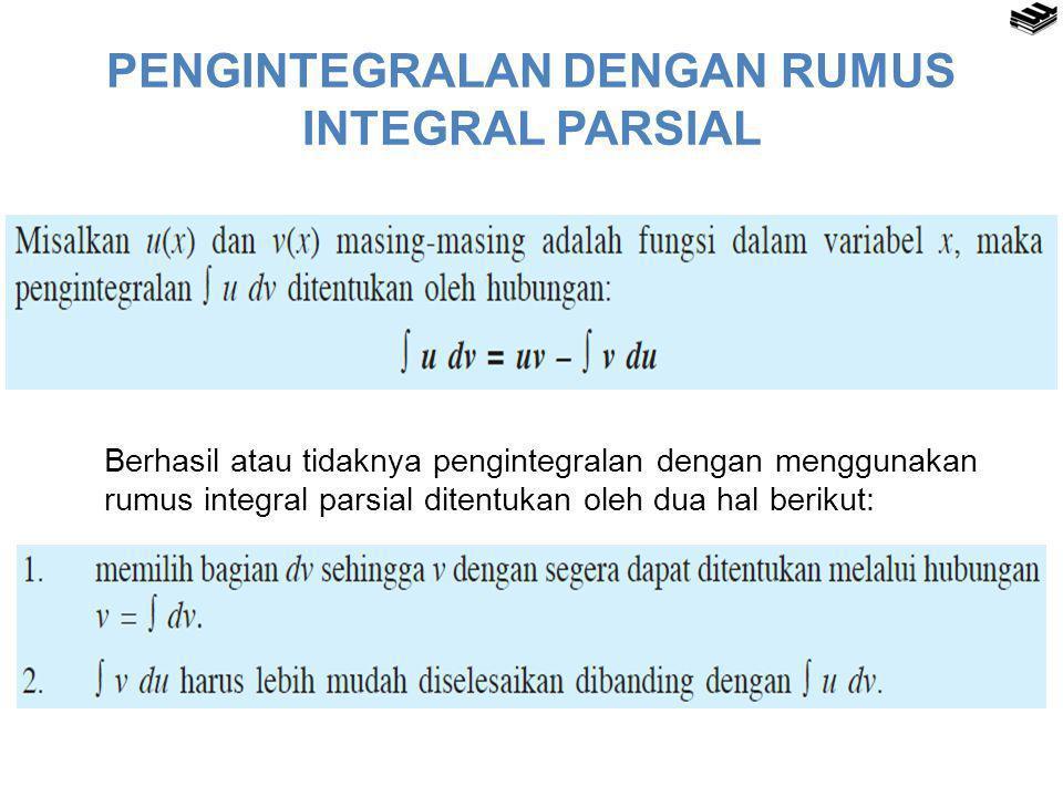 PENGINTEGRALAN DENGAN RUMUS INTEGRAL PARSIAL Berhasil atau tidaknya pengintegralan dengan menggunakan rumus integral parsial ditentukan oleh dua hal b