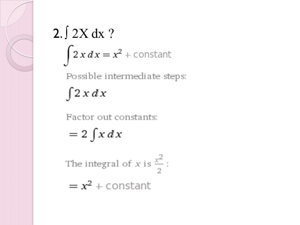 2. ∫ 2X dx ?