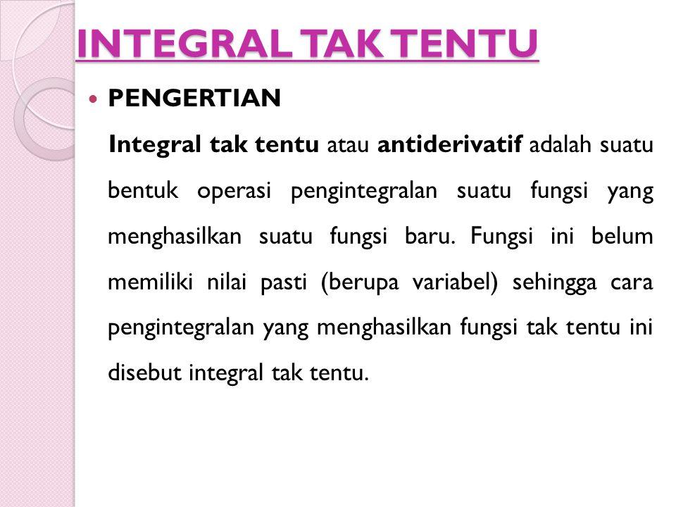 INTEGRAL TAK TENTU PENGERTIAN Integral tak tentu atau antiderivatif adalah suatu bentuk operasi pengintegralan suatu fungsi yang menghasilkan suatu fu
