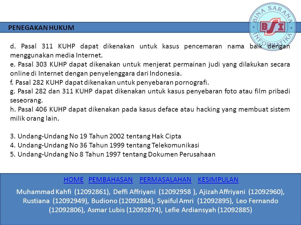 d. Pasal 311 KUHP dapat dikenakan untuk kasus pencemaran nama baik dengan menggunakan media Internet. e. Pasal 303 KUHP dapat dikenakan untuk menjerat