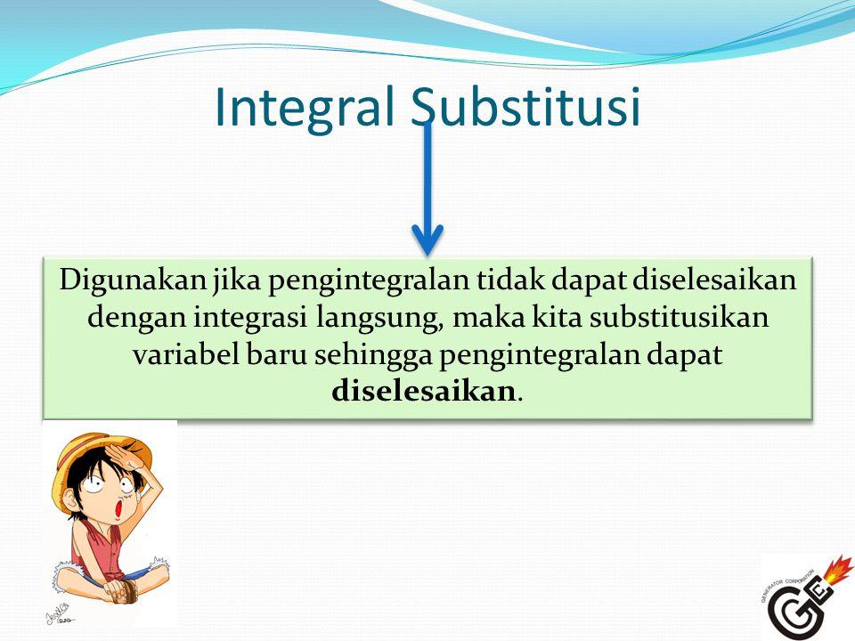Integral Substitusi Digunakan jika pengintegralan tidak dapat diselesaikan dengan integrasi langsung, maka kita substitusikan variabel baru sehingga p