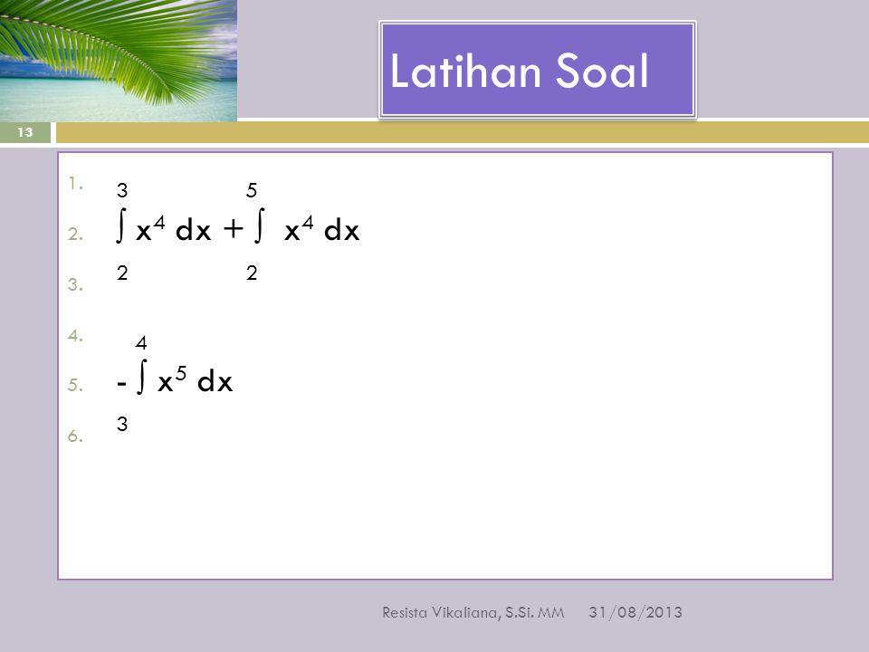 Latihan Soal 31/08/2013 Resista Vikaliana, S.Si. MM 13 1. 3 5 2. ∫ x 4 dx + ∫ x 4 dx 3. 2 2 4. 4 5. - ∫ x 5 dx 6. 3