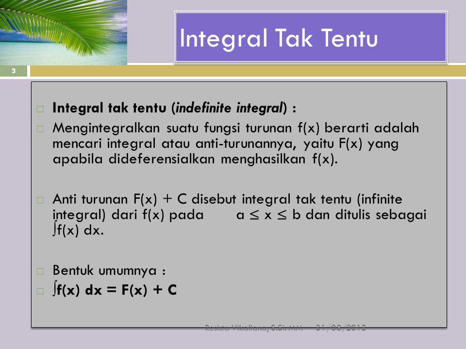 Integral Tak Tentu  Integral tak tentu (indefinite integral) :  Mengintegralkan suatu fungsi turunan f(x) berarti adalah mencari integral atau anti-