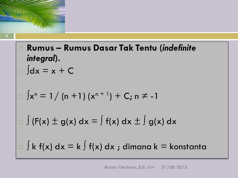  Rumus – Rumus Dasar Tak Tentu (indefinite integral).  ∫dx = x + C  ∫x n = 1/ (n +1) (x n + 1 ) + C; n ≠ -1  ∫ (F(x) ± g(x) dx = ∫ f(x) dx ± ∫ g(x