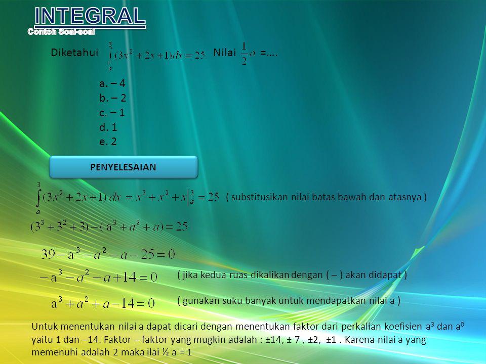 Diketahui Nilai =…. a. – 4 b. – 2 c. – 1 d. 1 e. 2 ( substitusikan nilai batas bawah dan atasnya ) ( jika kedua ruas dikalikan dengan ( – ) akan didap