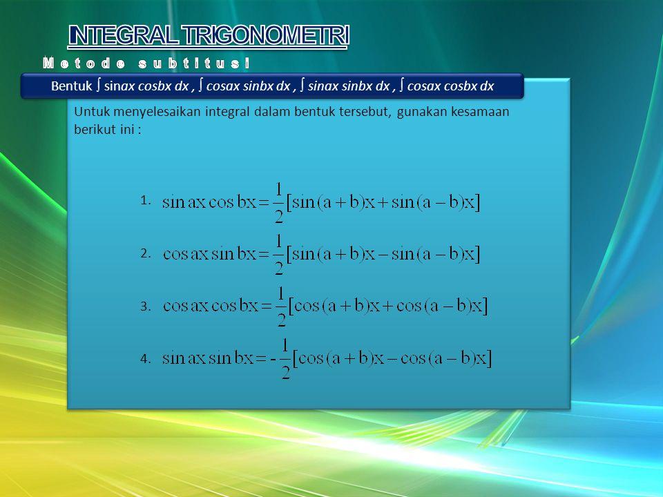 Untuk menyelesaikan integral dalam bentuk tersebut, gunakan kesamaan berikut ini : 1. 2. 3. 4. Untuk menyelesaikan integral dalam bentuk tersebut, gun