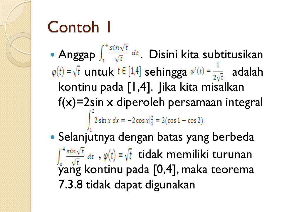 Contoh 1 Anggap. Disini kita subtitusikan untuk sehingga adalah kontinu pada [1,4]. Jika kita misalkan f(x)=2sin x diperoleh persamaan integral Selanj